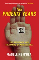 The Phoenix Years: Art, Resistance and the Making of Modern China