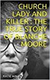 Church Lady and Killer : The True Story of Blanche Moore