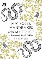 Maypoles, Mandrakes and Mistletoe: A Treasury of British Folklore
