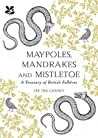 Maypoles, Mandrakes and Mistletoe: A Treasury of British Folklore