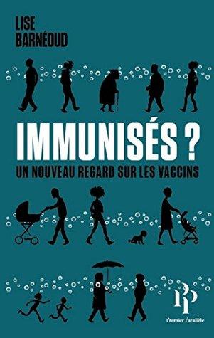 Immunisés ? - Un nouveau regard sur les vaccins