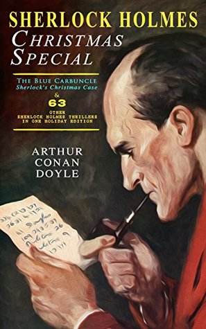 Sherlock Holmes Christmas Special: The Blue Carbuncle - Sherlock's Christmas Case & 63 Other Sherlock Holmes Thrillers in One Holiday Edition: Illustrated: ... Holmes, The Crown Diamond, His Last Bow…