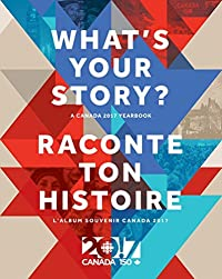 What's Your Story? / Raconte ton histoire: A Canada 2017 Yearbook / L'album souvenir Canada 2017