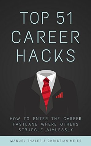 Top 51 Career Hacks: How to Enter the Career Fastlane Where Others Struggle Aimlessly