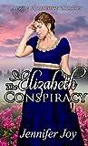 The Elizabeth Conspiracy: A Pride & Prejudice Variation (Mysteries & Matrimony Book 2)
