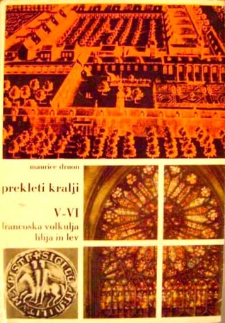 Prekleti kralji; knjiga 5 - Francoska volkulja; knjiga 6 - Lilija in lev (The Accursed Kings, #5-6)