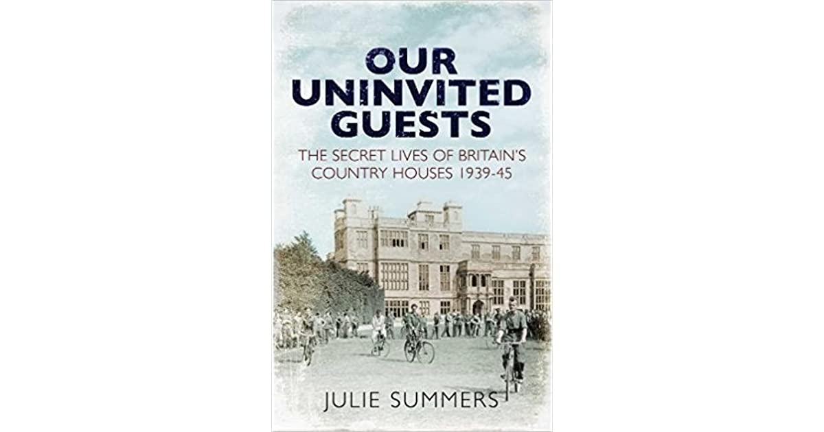 Our Uninvited Guests The Secret Lives Of Britains Country Houses