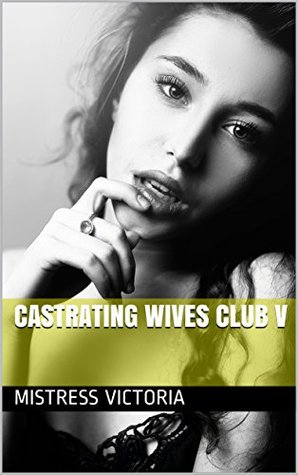 Castrating Wives Club V Mistress Victoria, Obedient Submissive