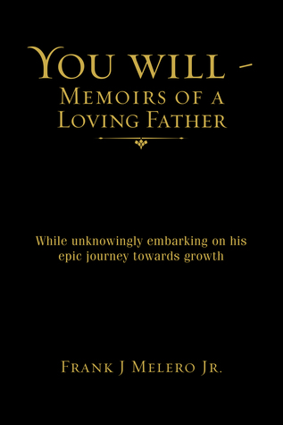You Will - Memoirs of a Loving Father: While unknowingly embarking on his epic journey towards growth