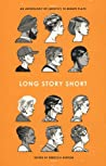 Long Story Short: An Anthology of (Mostly) Ten-Minute Plays