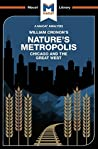 Nature's Metropolis: Chicago And The Great West (The Macat Library)