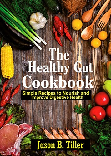 The Healthy Gut Cookbook Simple Recipes To Nourish and Improve Digestive Health