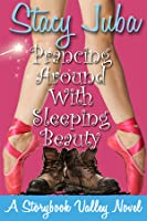 Prancing Around With Sleeping Beauty (Storybook Valley #2)
