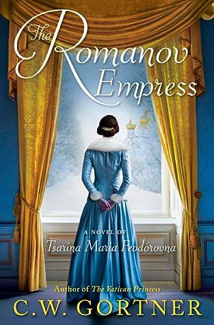 The Romanov Empress: A Novel of Tsarina Maria Feodorovna by C W  Gortner
