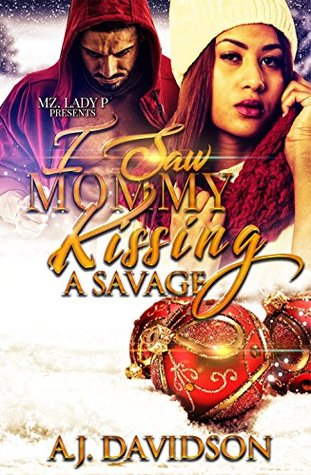 I Saw Mommy Kissing A Savage by A.J.  Davidson