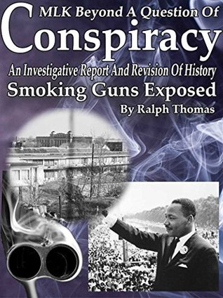 MLK Beyond A Question Of Conspiracy: An Investigative Report With Smoking Guns Exposed