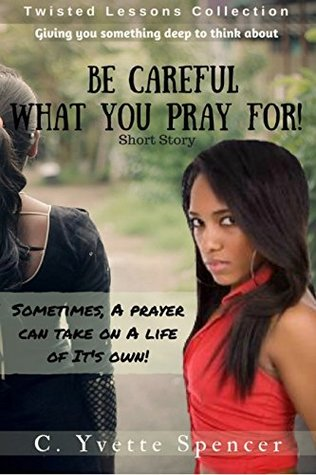 Be Careful What You Pray For (Twisted Lessons Book 1)