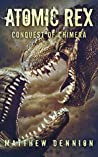 Atomic Rex: The Conquest of Chimera