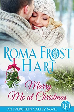 Marry Me At Christmas.Marry Me At Christmas Evergreen Valley 2 By Roma Frost Hart