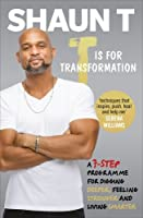 T is for Transformation: Unleash the 7 Superpowers to Help You Dig Deeper, Feel Stronger  Live Your Best Life
