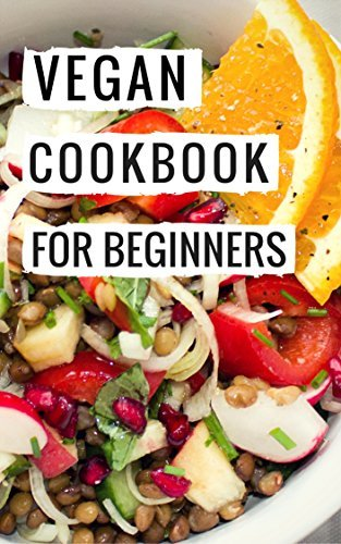 Vegan Cookbook For Beginners Delicious And Easy Vegan Diet Recipes For Beginners