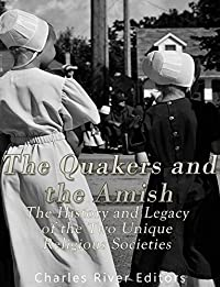 The Quakers and the Amish: The History and Legacy of the Two Unique Religious Communities