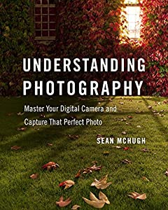 Understanding Photography: Master Your Digital Camera and Capture That Perfect Photo