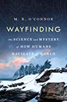 Wayfinding: The Science and Mystery of How Humans Navigate the World