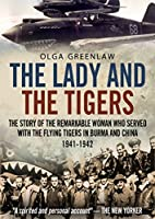 The Lady and the Tigers Remembering the Flying Tigers of World War II