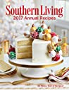 Southern Living 2017 Annual Recipes: An Entire Year of Recipes