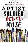 Artist, Soldier, Lover, Muse: A Novel