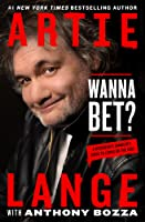 Wanna Bet: A Degenerate Gambler's Guide to Living on the Edge