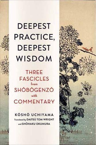Deepest Practice, Deepest Wisdom Three Fascicles from Shobogenzo with Commentary