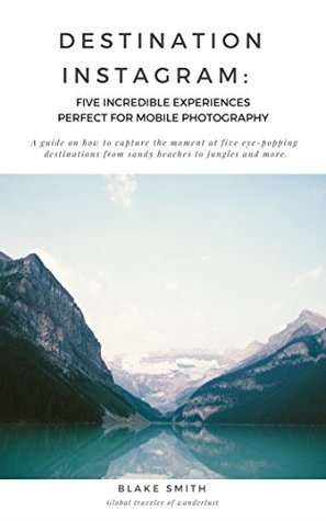 Destination Instagram: Five Incredible Experiences Perfect for Mobile Photography: A guide on how to capture the moment at five destinations ranging from sandy beaches to jungles and more.