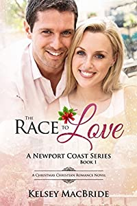 The Race To Love: A Christmas Christian Romance (The Newport Coast Series Book 1)