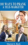 101 Ways to Prank a Tele-Marketer: Funny Things to Say to Annoying Tele-Marketers