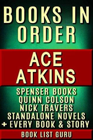 Ace Atkins Books in Order: Robert B Parker Spenser books, Quinn Colson books, Nick Travers series, all short stories, standalone novels and nonfiction, ... Atkins biography. (Series Order Book 53)