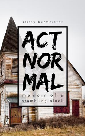 Act Normal: Memoir of a Stumbling Block