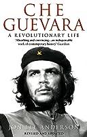 Che Guevara - A Revolutionary Life