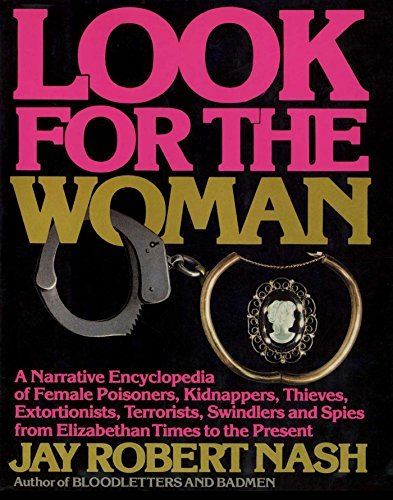 Look for the Woman A Narrative Encyclopedia of Female Prisoners, Kidnappers, Thieves, Extortionists, Terrorists, Swindlers