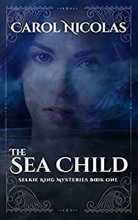 THE SEA CHILD: SELKIE KING MYSTERIES BOOK ONE