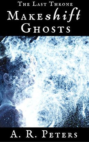 Makeshift Ghosts (The Last Throne Book 1)