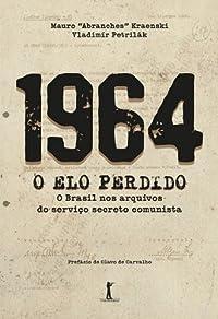 1964 — O Elo Perdido: O Brasil nos Arquivos do Serviço Secreto Comunista