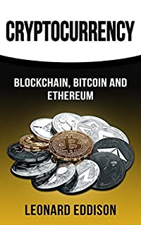 Cryptocurrency: Blockchain, Bitcoin and Ethereum (From Understanding to Mining and Trading Cryptocurrency Investing Forex Make Money Online Stock Market and Digital Gold)