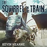 The Squirrel on the Train (Oberon's Meaty Mysteries #2)