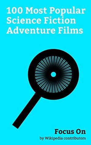 Focus On: 100 Most Popular Science Fiction Adventure Films: Logan (film), Alien: Covenant, Rogue One, Passengers (2016 film), Star Wars: The Last Jedi, ... film), Captain America: Civil War, etc.