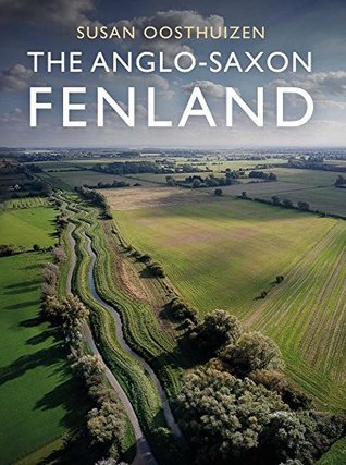The Anglo-Saxon Fenland - Oosthuizen, Susan;