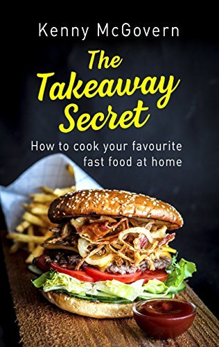 The Takeaway Secret, 2nd edition How to cook your favourite fast food at home
