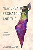 New Creation Eschatology and the Land: A Survey of Contemporary Perspectives