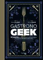 Gastronogeek: 42 recetas que harán las delicias de los geeks y los apasionados de la cultura pop